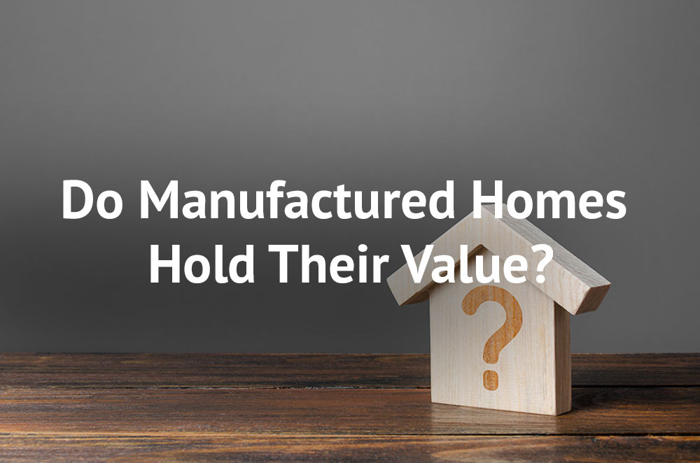 Do Manufactured Homes Hold Their Value?